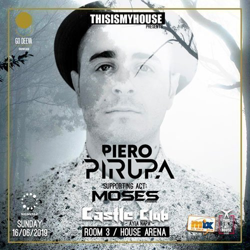 Thisismyhouse pres. Go Deeva Showcase! Day 1 : Piero Pirupa The Castle Club Ayia Napa 16th June 2019